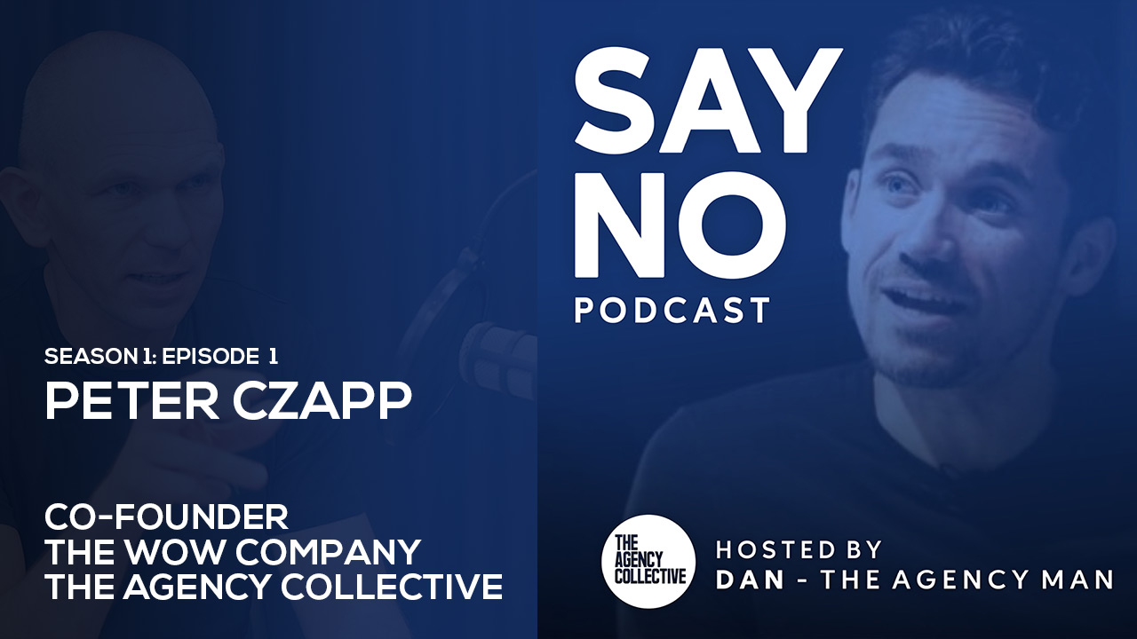 Peter Czapp founder of The Wow Company on the Say No Podcast with Dan The Agency Man