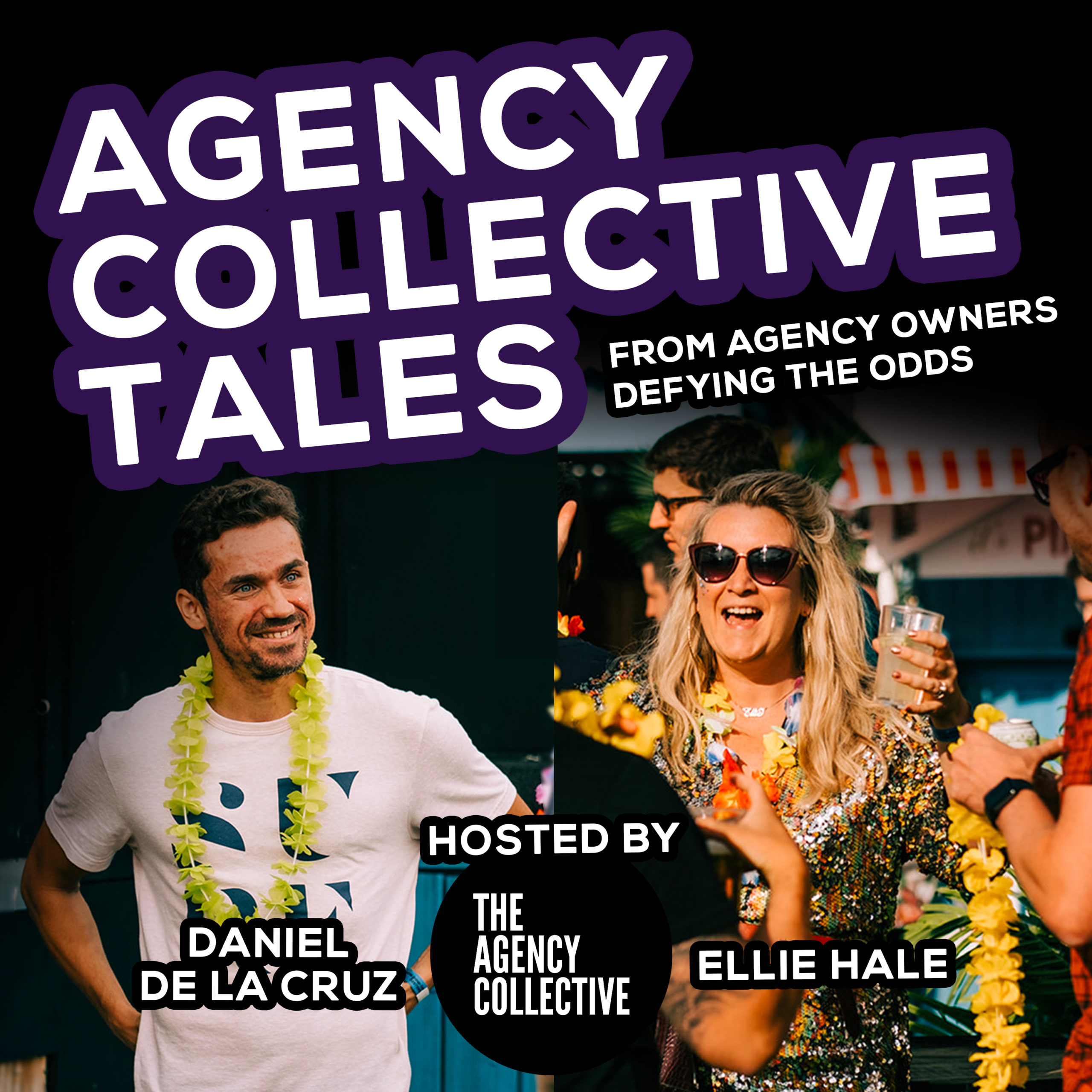 Agency Collective Tales Podcast with Daniel de la Cruz and Ellie Hale